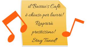 il Barrio's Cafèè chiuso per lavori Stay Tuned!